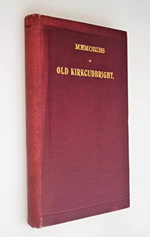 Memories of old Kirkcudbright [ SIGNED BY AUTHOR ]