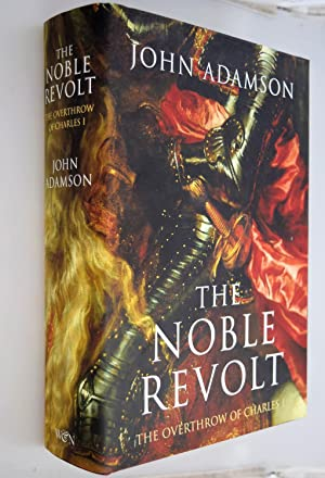 The noble revolt : the overthrow of Charles 1