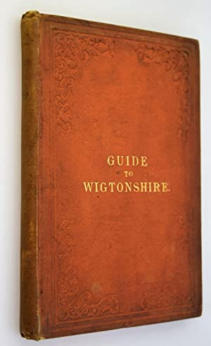 The visitors' guide to Wigtownshire : with notes-historical, antiquarian, & descriptive- upon the...