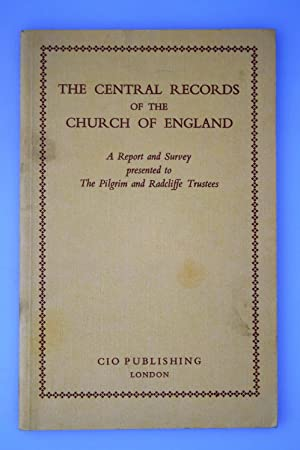 The central records of the Church of England : a report and survey presented to the Pilgrim and R...