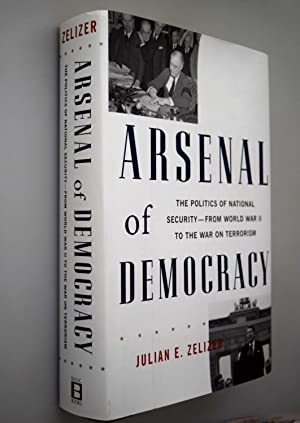 Arsenal of democracy : the politics of national security in America from World War II to the War ...