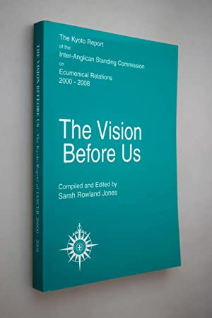 The vision before us : the Kyoto report of the Inter-Anglican Standing Commission on Ecumenical R...