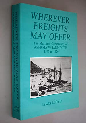 Wherever freights may offer : the maritime community of Abermaw / Barmouth, 1565 to 1920
