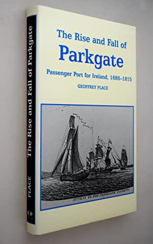 Rise and fall of Parkgate : passenger port for Ireland 1686-1815.