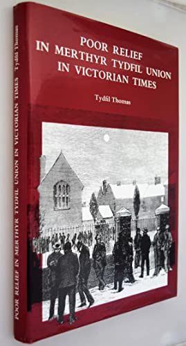 Poor relief in Merthyr Tydfil Union in Victorian times : based on a study of original Documents