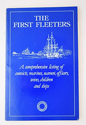 The First fleeters : a comprehensive listing of convicts, marines, seamen, officers, wives, child...