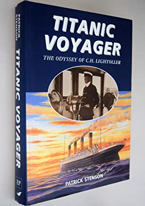 Titanic voyager : the odyssey of C.H. Lightoller { FLAT SIGNED COPY }