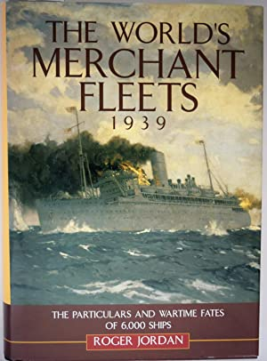 The world's merchant fleets, 1939 : the particulars and wartime fates of 6,000 Ships