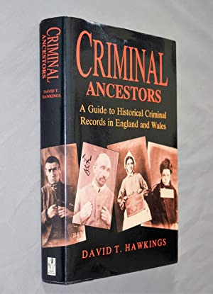 Criminal ancestors : a guide to historical criminal research in England and Wales