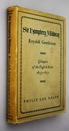 Sir Humphrey Mildmay: Royalist gentleman. Glimpses of the English scene, 1633-1652.
