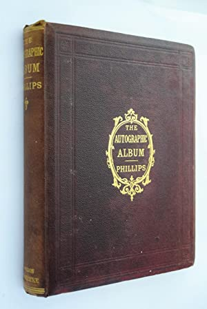 The autographic album : a collection of four hundred and seventy facsimiles of holograph writings...