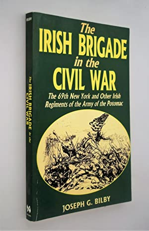 The Irish Brigade in the Civil War : The 69th New York and Other Irish Regiments of the Army of t...