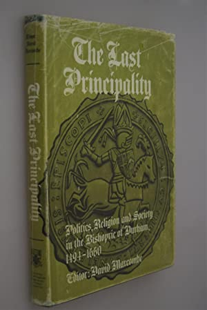 The Last principality : politics, religion, and society in the bishopric of Durham, 1494-1660