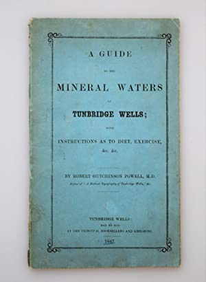 A Guide to the Mineral Waters of Tunbridge Wells; with instructions as to diet, exercise, etc.