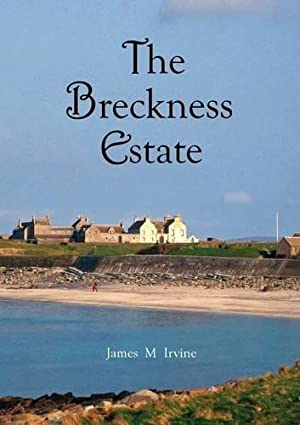 The Breckness Estate: A History of Its: Irvine, James M
