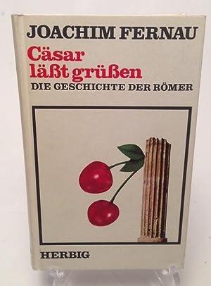 Cäsar lässt grüssen : die Geschichte der Römer.: Fernau, Joachim:
