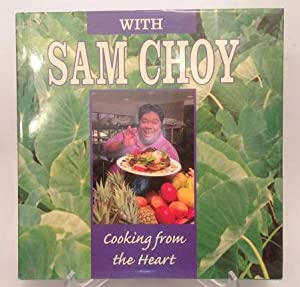 With Sam choy Cooking from the Heart: Choy, Sam: