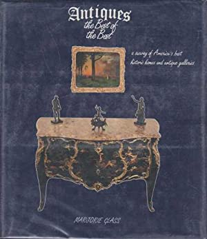 Antiques - The Best of the Best - A Survey of America's Best Historic Homes and Antiques Galleries.