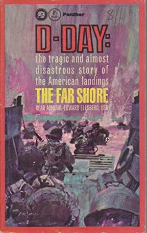 D-Day: The Far Shore - the Tragic and Almost Disastrous Story of the American Landings