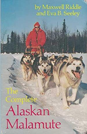 The Complete Alaskan Malamute [Illustrated]: Maxwell Riddle and