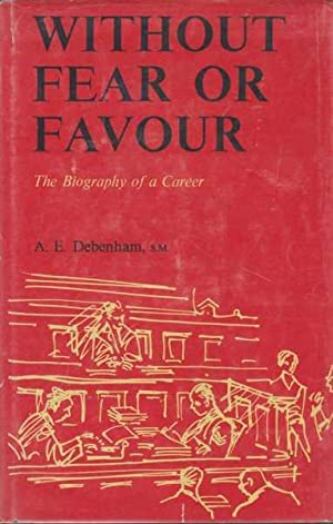 Without Fear or Favour: The Biography of: A. E. Debenham,