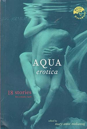 Aqua Erotica: 18 Stories for a Steamy: Mary Anne Mohanraj