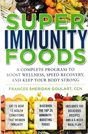 Super Immunity Foods: A Complete Program to Boost Wellness, Speed recovery and Keep Your Body Strong