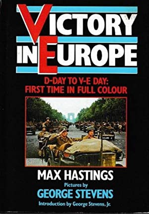 Victory In Europe - D-Day To V-E Day: First Time In Full Colour
