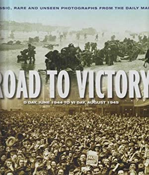 Road To Victory - D-Day, June 1944 to VJ Day, August 1945