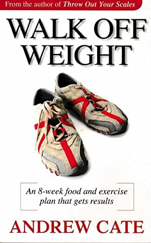 Walk off Weight; An Eight Week Food and Exercise Plan That Gets Results