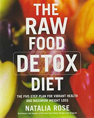 The Raw Food Detox: The Five Step Plan for Vibrant Health and Maximum Weight Loss