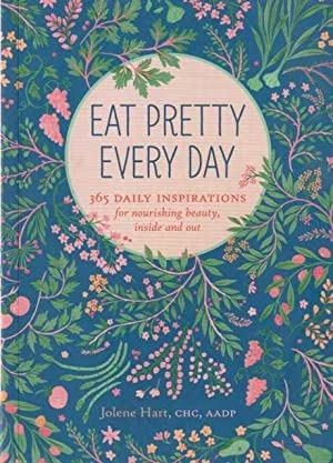 East Pretty Every Day: 365 Daily Inspirations fro Nourishing Beauty, Inside and Out