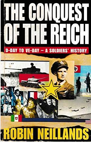 The Conquest of the Reich: D-Day to VE-Day - A Soldier's History