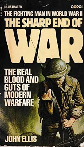 The Sharp End of War: The Fighting Man in World War II [Illustrated]