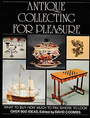 Antique Collecting For Pleaure: What To Buy; How Much To Pay; Where To Look