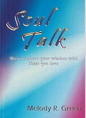Soul Talk - How To Share Your Wisdom With Those You Love