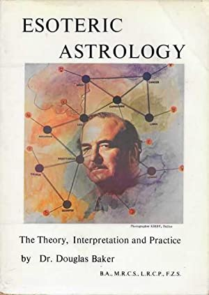 The Theory, Interpretation and Practice of Esoteric Astrology [Part One of Volume Four of The Sev...