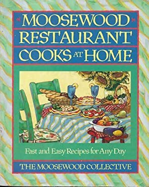 Moosewood Restaurant Cooks at Home: Fast and Easy Recipes fro Any Day
