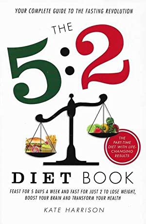 The 5:2 Diet Book: : Feast for 5 Days a Week and Fast for 2 to Lose Weight, Boost Your Brain and ...