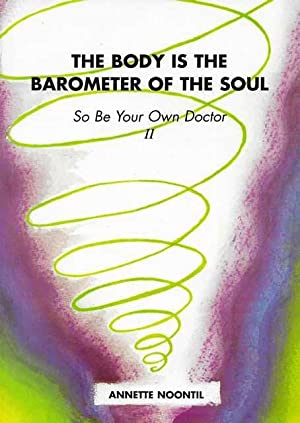The Body is the Barometer of the Soul: So Be Your Own Doctor II