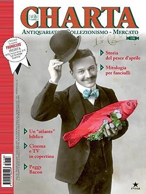 Charta. Antiquariato - Collezionismo - Mercato - n 138 marzo-aprile 2015: AA.VV.