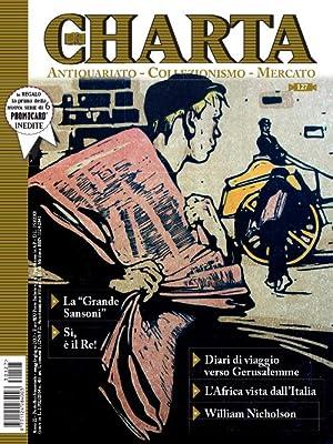 Charta. Antiquariato - Collezionismo - Mercato - n. 127 maggio-giugno 2013: AA.VV.