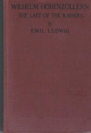 Wilhelm Hohenzollern The Last of the Kaisers: Ludwig, Emil (translated