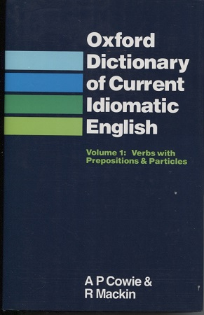 Oxford Dictionary of Current Idiomatic English Verbs: Cowie, A P,