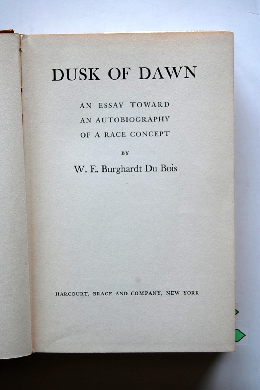 Dusk of Dawn: An Essay Toward an Autobiography of a Race Concept: Du Bois, W. E. Burghardt