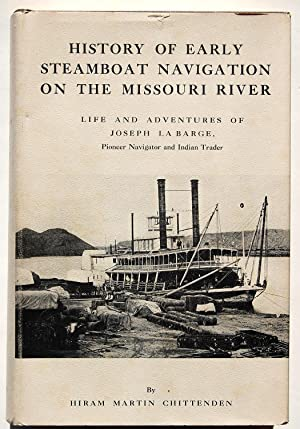 History of Early Steamboat Navigation on the: Chittenden, Hiram Martin