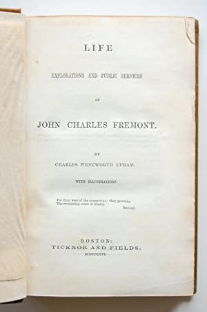 Life Explorations and Public Services of John Charles Fremont: Upham, Charles Wentworth