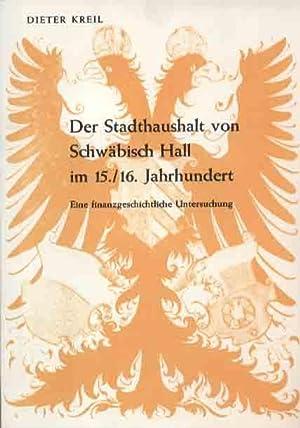 Der Stadthaushalt von Schwäbisch Hall im 15. und 16. Jahrhundert: Eine finanzgeschichtliche ...