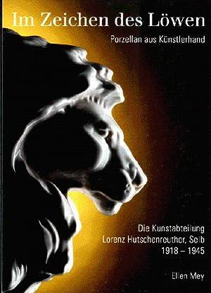 Im Zeichen des Löwen: Porzellan aus Künstlerhand; die Kunstabteilung Lorenz ...
