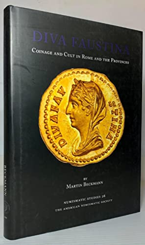 Diva Faustina: Coinage and Cult in Rome and the Provinces: Beckman, Martin